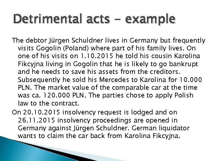 Detrimental acts - example The debtor Jürgen Schuldner lives in Germany but frequently visits