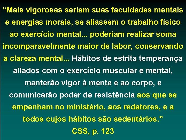 """""""Mais vigorosas seriam suas faculdades mentais e energias morais, se aliassem o trabalho físico"""
