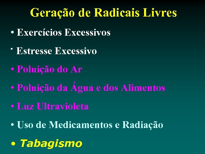 Geração de Radicais Livres • Exercícios Excessivos • Estresse Excessivo • Poluição do Ar