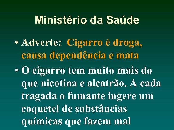 Ministério da Saúde • Adverte: Cigarro é droga, causa dependência e mata • O