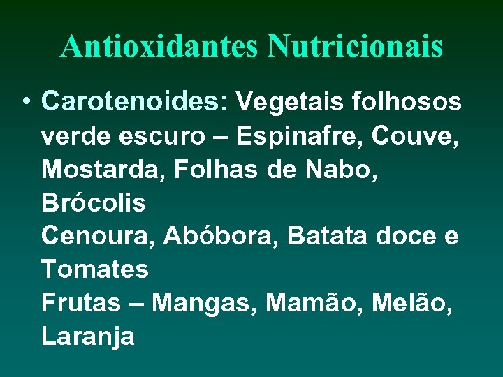 Antioxidantes Nutricionais • Carotenoides: Vegetais folhosos verde escuro – Espinafre, Couve, Mostarda, Folhas de