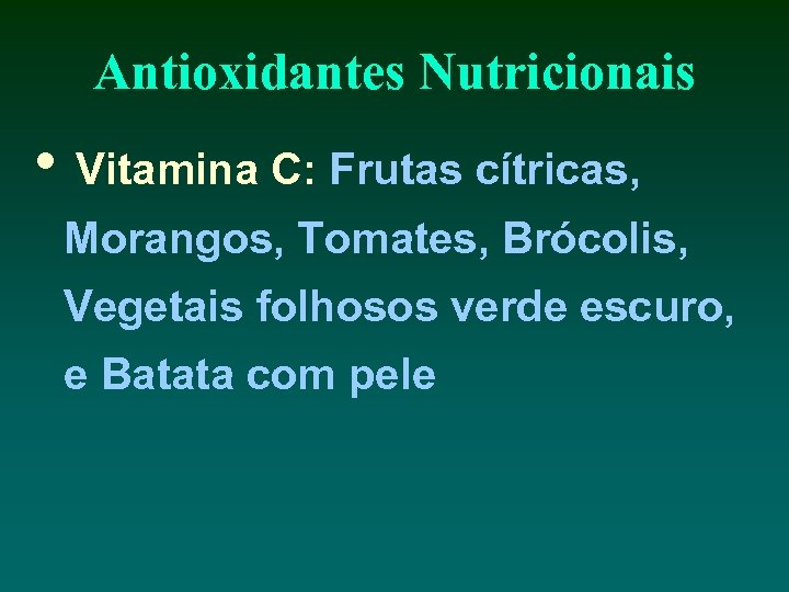 Antioxidantes Nutricionais • Vitamina C: Frutas cítricas, Morangos, Tomates, Brócolis, Vegetais folhosos verde escuro,