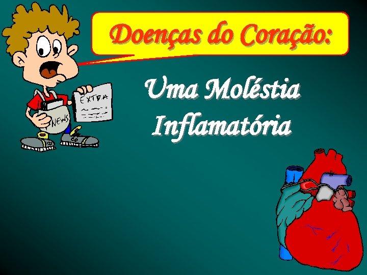 Doenças do Coração: Uma Moléstia Inflamatória