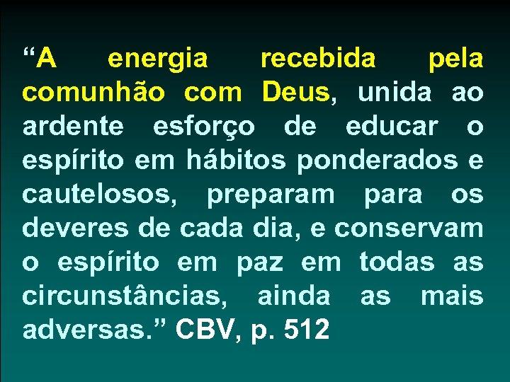 """""""A energia recebida pela comunhão com Deus, unida ao ardente esforço de educar o"""