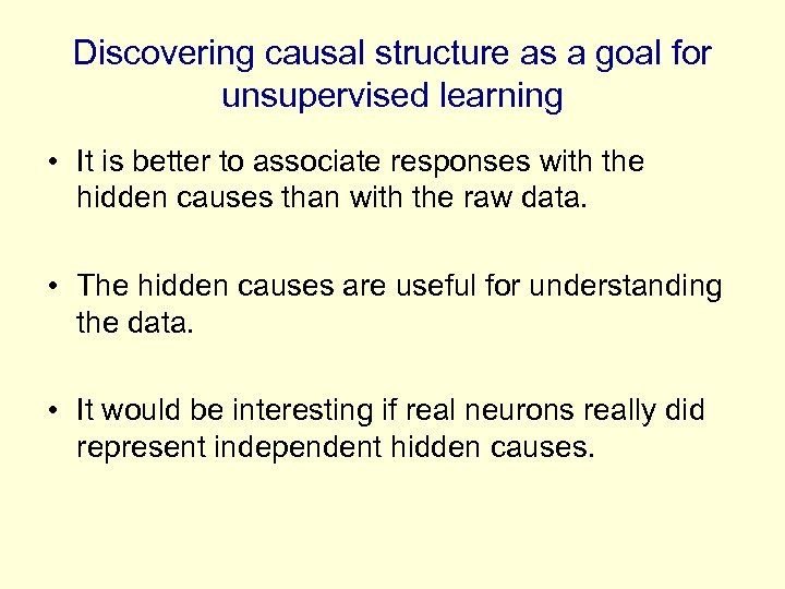Discovering causal structure as a goal for unsupervised learning • It is better to