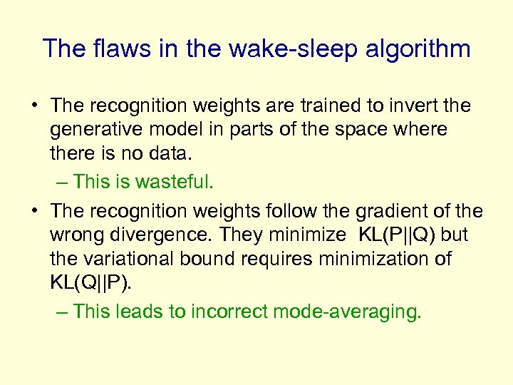 The flaws in the wake-sleep algorithm • The recognition weights are trained to invert