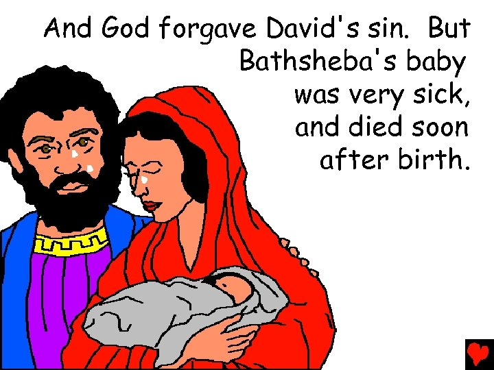 And God Forgave Davids Sin But Bathshebas Baby Was Very Sick Died Soon