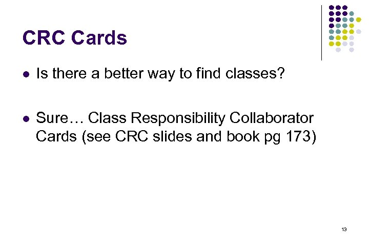 CRC Cards l Is there a better way to find classes? l Sure… Class