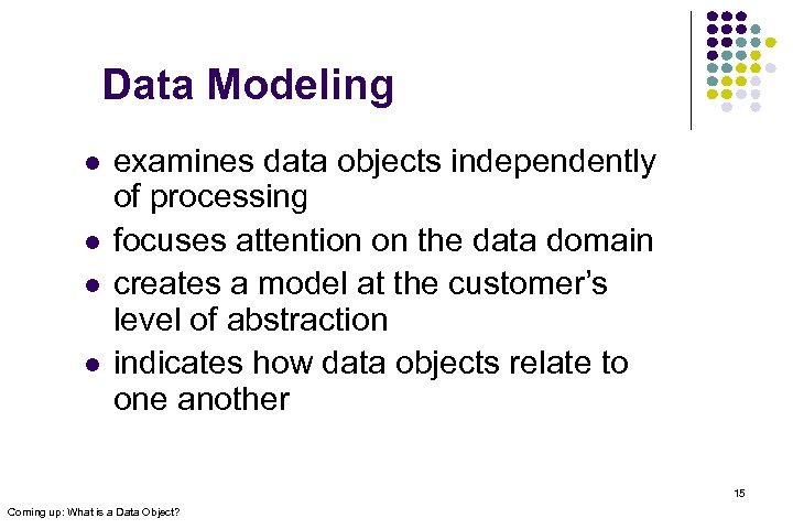 Data Modeling l l examines data objects independently of processing focuses attention on the