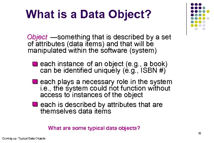 What is a Data Object? Object —something that is described by a set of
