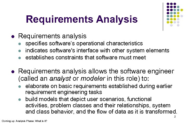 Requirements Analysis l Requirements analysis l l specifies software's operational characteristics indicates software's interface