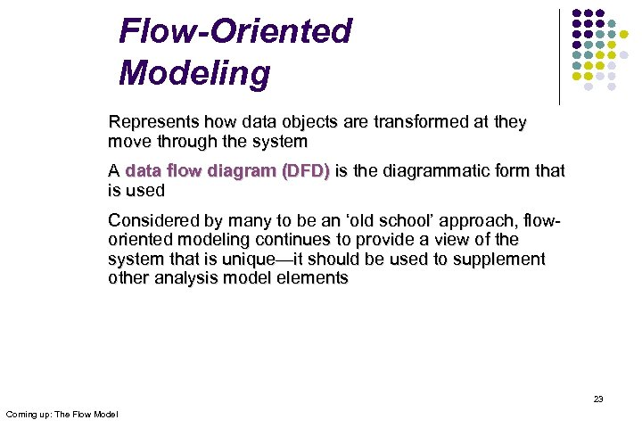 Flow-Oriented Modeling Represents how data objects are transformed at they move through the system