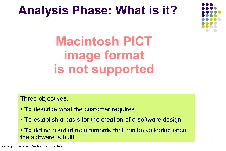 Analysis Phase: What is it? Three objectives: • To describe what the customer requires