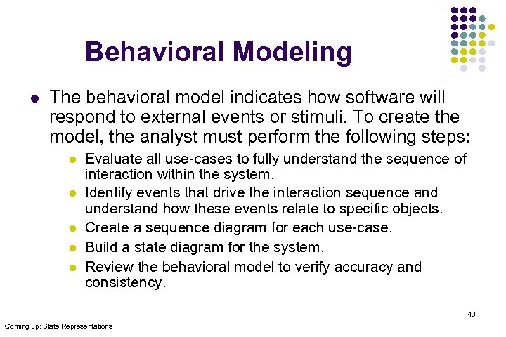 Behavioral Modeling l The behavioral model indicates how software will respond to external events