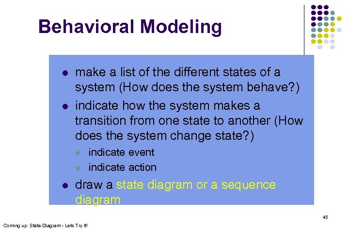 Behavioral Modeling l l make a list of the different states of a system