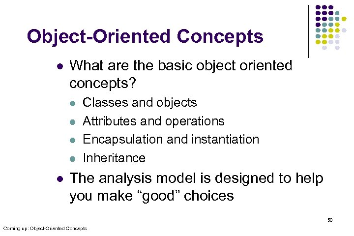 Object-Oriented Concepts l What are the basic object oriented concepts? l l l Classes