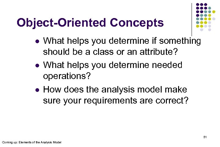 Object-Oriented Concepts l l l What helps you determine if something should be a