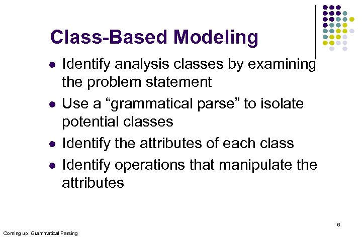 Class-Based Modeling l l Identify analysis classes by examining the problem statement Use a