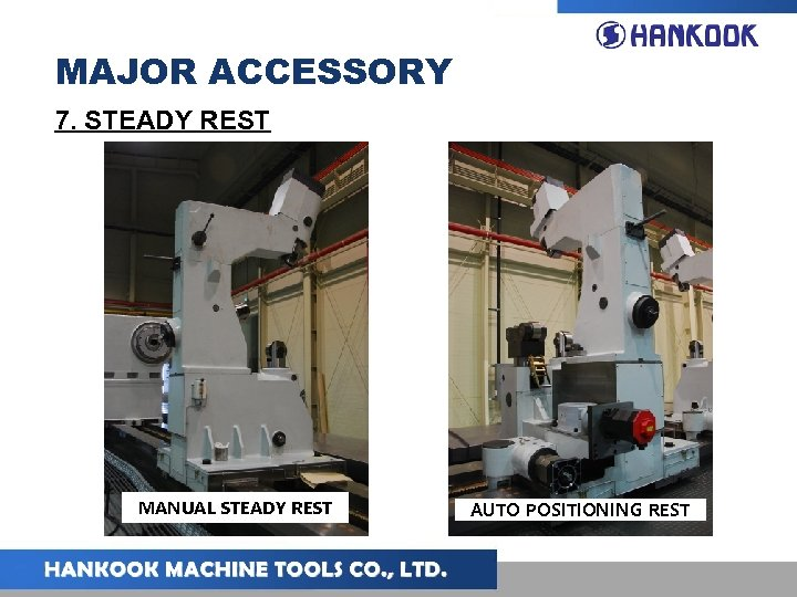 MAJOR ACCESSORY 7. STEADY REST MANUAL STEADY REST AUTO POSITIONING REST