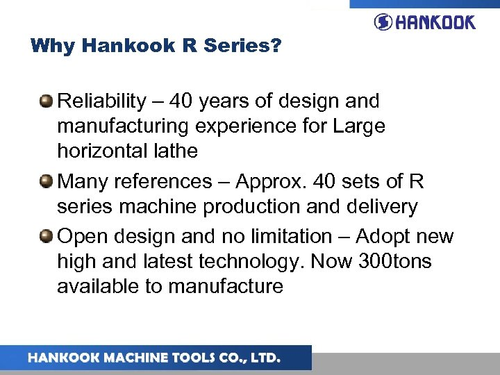 Why Hankook R Series? Reliability – 40 years of design and manufacturing experience for