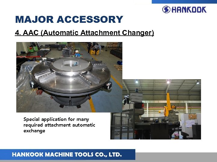 MAJOR ACCESSORY 4. AAC (Automatic Attachment Changer) Special application for many required attachment automatic