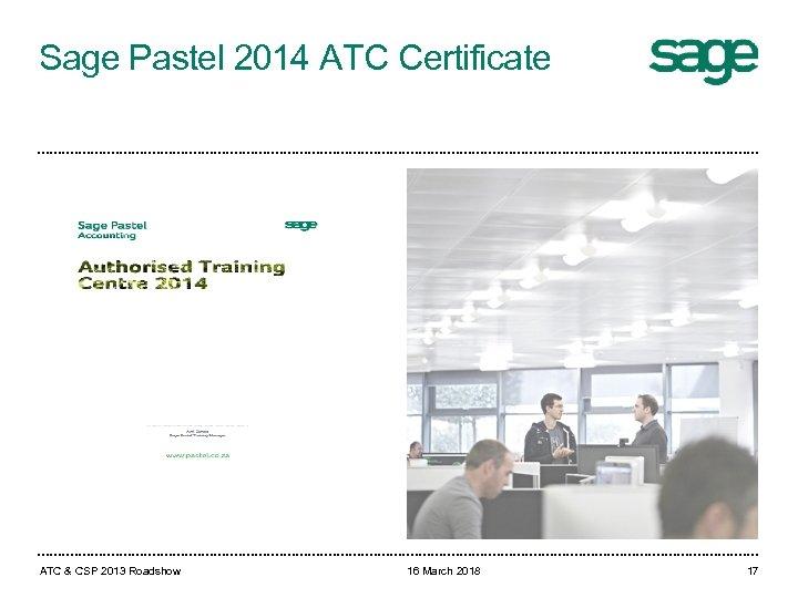 Sage Pastel 2014 ATC Certificate ATC & CSP 2013 Roadshow 16 March 2018 17