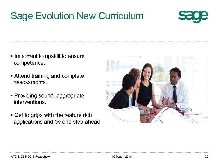 Sage Evolution New Curriculum • Important to upskill to ensure competence. • Attend training