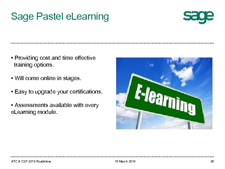 Sage Pastel e. Learning • Providing cost and time effective training options. • Will