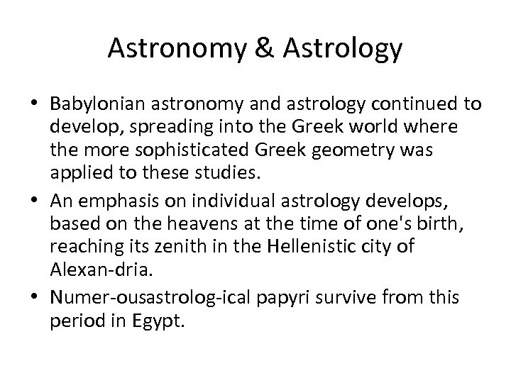 Astronomy & Astrology • Babylonian astronomy and astrology continued to develop, spreading into the