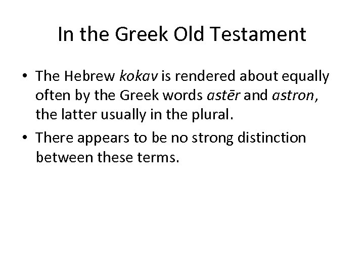 In the Greek Old Testament • The Hebrew kokav is rendered about equally often