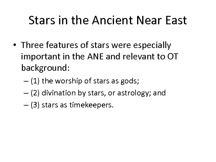 Stars in the Ancient Near East • Three features of stars were especially important