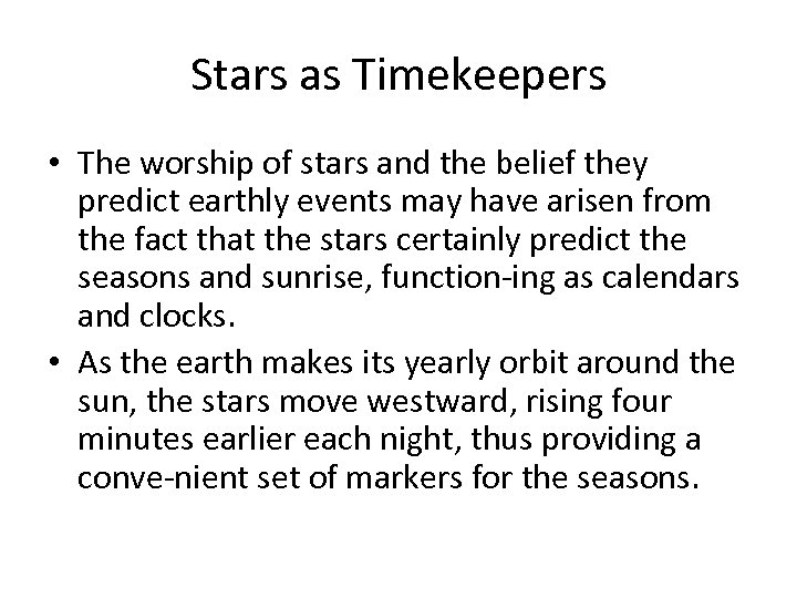 Stars as Timekeepers • The worship of stars and the belief they predict earthly