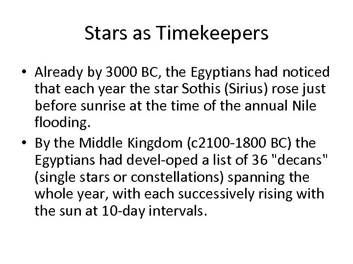 Stars as Timekeepers • Already by 3000 BC, the Egyptians had noticed that each