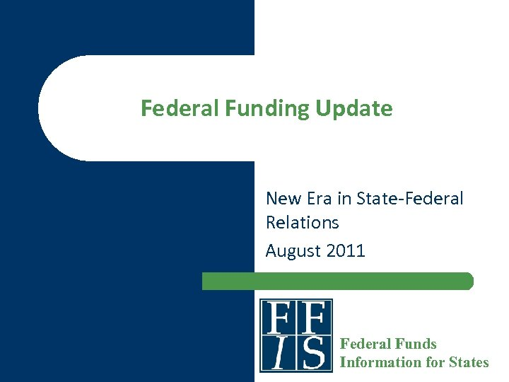 Federal Funding Update New Era in State-Federal Relations August 2011 Federal Funds Information for