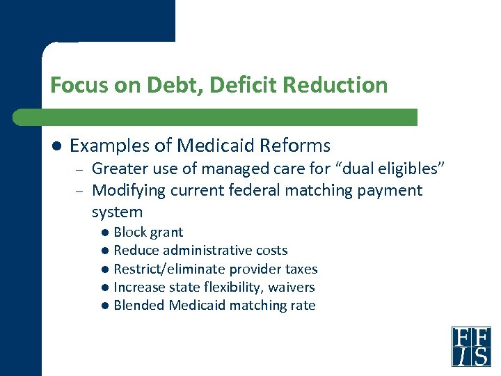 Focus on Debt, Deficit Reduction l Examples of Medicaid Reforms – – Greater use