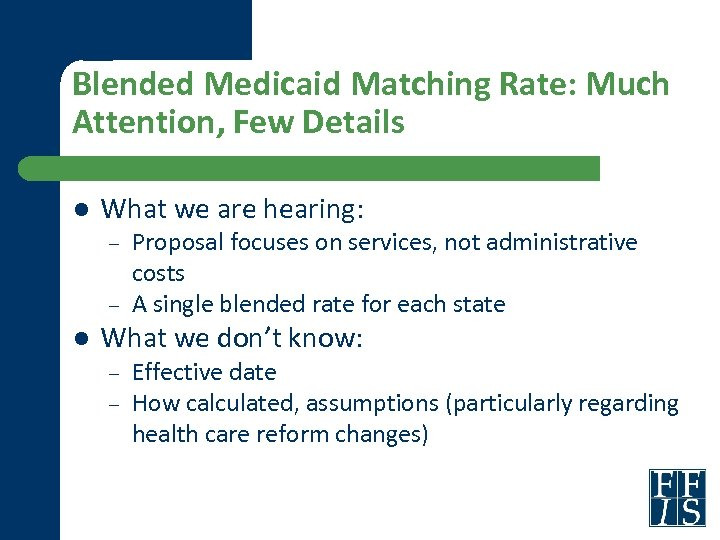 Blended Medicaid Matching Rate: Much Attention, Few Details l What we are hearing: –