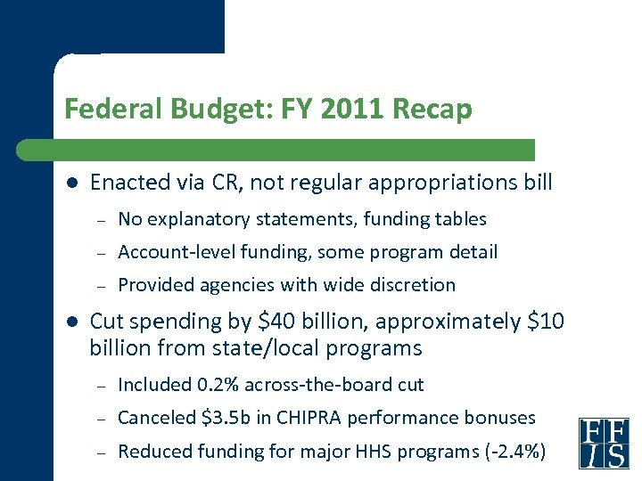 Federal Budget: FY 2011 Recap l Enacted via CR, not regular appropriations bill –
