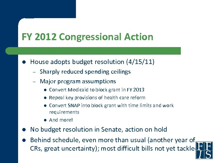 FY 2012 Congressional Action l House adopts budget resolution (4/15/11) – – Sharply reduced