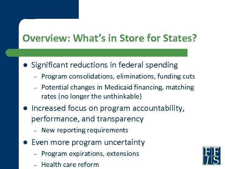 Overview: What's in Store for States? l Significant reductions in federal spending – –