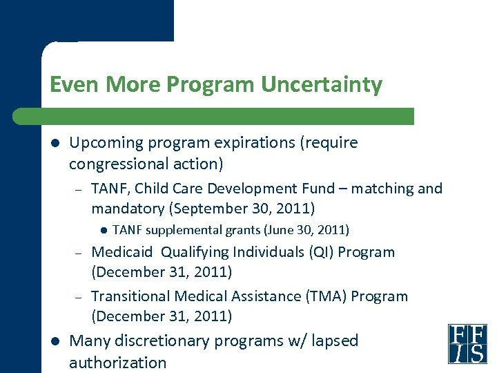 Even More Program Uncertainty l Upcoming program expirations (require congressional action) – TANF, Child