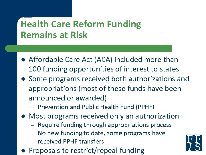 Health Care Reform Funding Remains at Risk l l Affordable Care Act (ACA) included