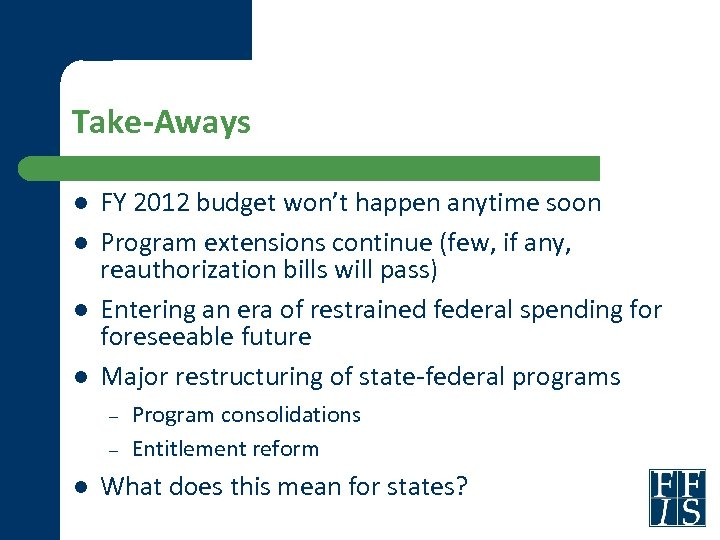 Take-Aways l l FY 2012 budget won't happen anytime soon Program extensions continue (few,