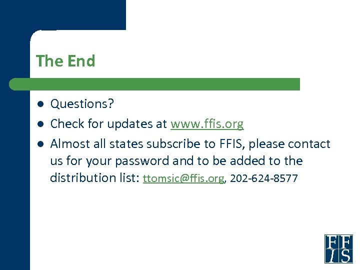 The End l l l Questions? Check for updates at www. ffis. org Almost