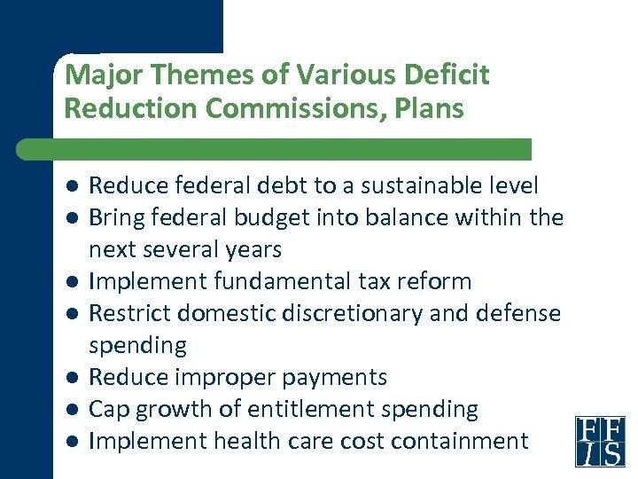 Major Themes of Various Deficit Reduction Commissions, Plans l l l l Reduce federal