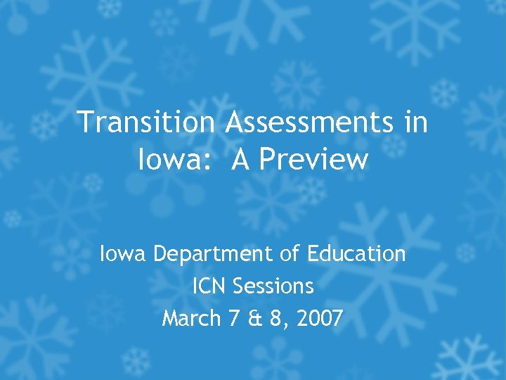 Transition Assessments in Iowa: A Preview Iowa Department of Education ICN Sessions March 7