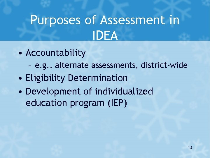 Purposes of Assessment in IDEA • Accountability – e. g. , alternate assessments, district-wide