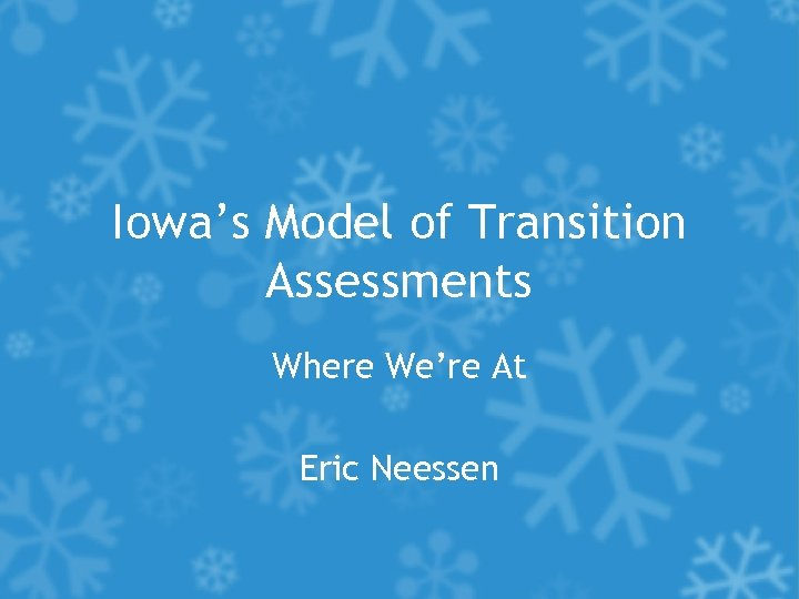 Iowa's Model of Transition Assessments Where We're At Eric Neessen