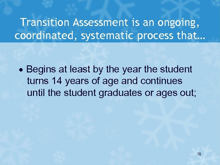 Transition Assessment is an ongoing, coordinated, systematic process that… · Begins at least by