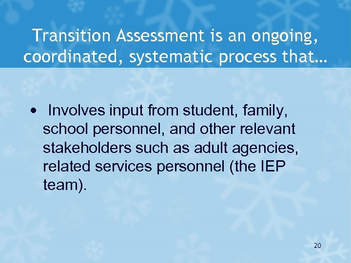 Transition Assessment is an ongoing, coordinated, systematic process that… • Involves input from student,