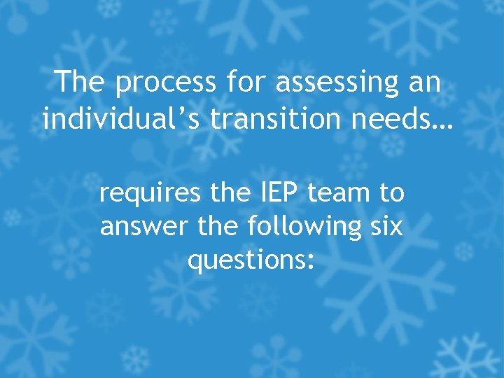 The process for assessing an individual's transition needs… requires the IEP team to answer